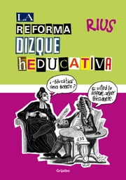 La reforma dizque heducativa ebook by Rius
