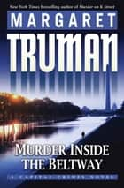 Murder Inside the Beltway ebook by Margaret Truman