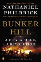 Bunker Hill - A City, A Siege, A Revolution ebook by Nathaniel Philbrick