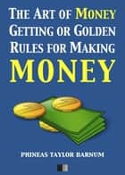 The Art of Money Getting or Golden Rules for making Money ebook by Phineas Taylor Barnum