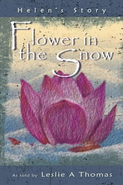 Flower in the Snow—Helen's Story ebook by Leslie Thomas