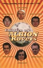 Children of Albion Rovers ebook by Laura Hird, Irvine Welsh