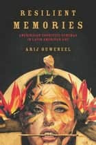 Resilient Memories - Amerindian Cognitive Schemas in Latin American Art ebook by Arij Ouweneel