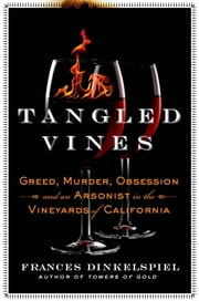 Tangled Vines - Greed, Murder, Obsession, and an Arsonist in the Vineyards of California ebook by Frances Dinkelspiel