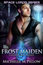 His Frost Maiden - Space Lords, #1 ebook by Michelle M. Pillow