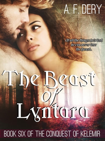 The Beast of Lyntara - The Conquest of Kelemir, #6 ebook by A. F. Dery