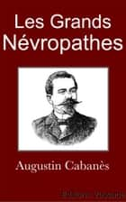 Grands Névropathes (Tome 1 et 2) ebook by Augustin Cabanès