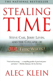 Stealing Time - Steve Case, Jerry Levin, and the Collapse of AOL Time Warner ebook by Alec Klein