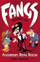 Fangs Vampire Spy Book 3: Assignment: Royal Rescue ebook by Tommy Donbavand