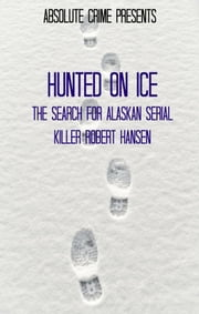 Hunted on Ice - The Search for Alaskan Serial Killer Robert Hansen ebook by Reagan Martin