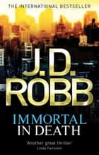 Immortal In Death - 3 ebook by J. D. Robb