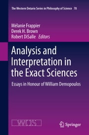 Analysis and Interpretation in the Exact Sciences - Essays in Honour of William Demopoulos ebook by Melanie Frappier,Derek Brown,Robert DiSalle
