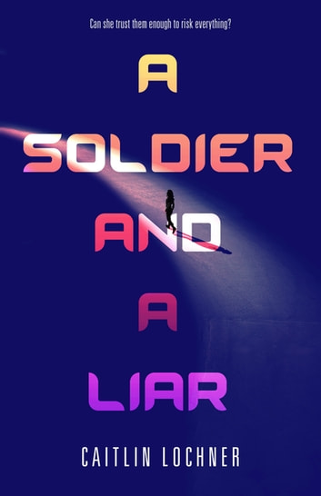 A Soldier and A Liar ebook by Caitlin Lochner