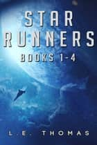 Star Runners (Books 1-4) - A 4 Ebook Box Set ebook by L.E. Thomas