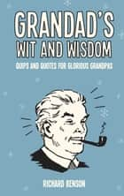 Grandad's Wit and Wisdom: Quips and Quotes for Glorious Grandpas ebook by Richard Benson