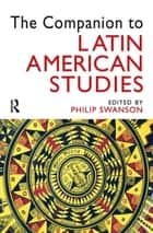 The Companion to Latin American Studies ebook by Philip Swanson