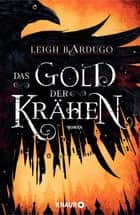 Das Gold der Krähen - Roman ebook by Leigh Bardugo, Michelle Gyo