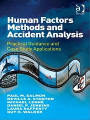 Human Factors Methods and Accident Analysis - Practical Guidance and Case Study Applications ebook by Dr Guy H Walker,Dr Daniel P Jenkins,Dr Laura A Rafferty,Dr Michael G Lenné,Professor Neville A Stanton,Professor Paul M Salmon
