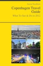 Copenhagen, Denmark Travel Guide - What To See & Do ebook by Aaron Needham