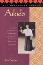 The Shambhala Guide to Aikido ebook by John Stevens