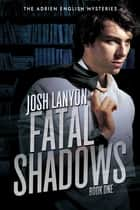 Fatal Shadows ebook by Josh Lanyon