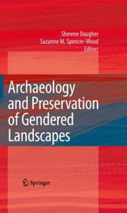 Archaeology and Preservation of Gendered Landscapes ebook by Sherene Baugher,Suzanne M. Spencer-Wood
