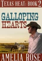 Galloping Hearts (Texas Heat: Book 2) ebook by Amelia Rose
