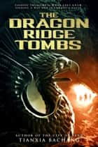 The Dragon Ridge Tombs ebook by Tianxia Bachang
