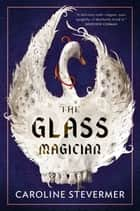 The Glass Magician ebook by Caroline Stevermer
