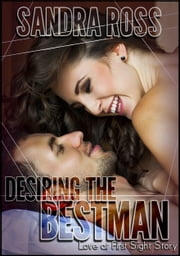 Desiring the Best Man: Love at First Sight Story ebook by Sandra Ross