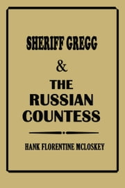 Sheriff Gregg & The Russian Countess ebook by Hank Florentine McLoskey