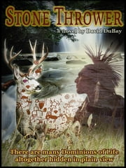 Stone Thrower, the Legend of Louis Charbeneau ebook by David DuBay