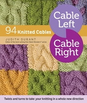 Cable Left, Cable Right - 94 Knitted Cables ebook by Judith Durant