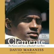 Clemente - The Passion and Grace of Baseball's Last Hero audiobook by David Maraniss
