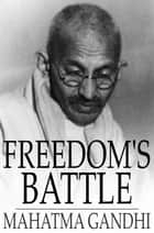 Freedom's Battle - Being a Comprehensive Collection of Writings and Speeches on the Present Situation ebook by Mahatma Gandhi