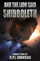 And the Lion Said Shibboleth ebook by RPL Johnson