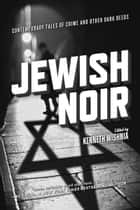 Jewish Noir - Contemporary Tales of Crime and Other Dark Deeds ebook by Kenneth Wishnia