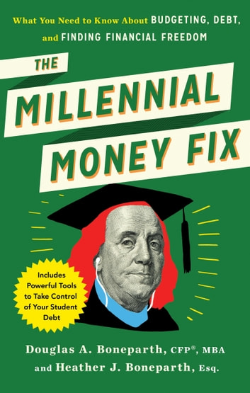 The Millennial Money Fix - What You Need to Know About Budgeting, Debt, and Finding Financial Freedom ebook by Douglas Boneparth,Heather Boneparth