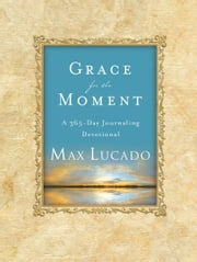 Grace for the Moment - A 365 Day Journaling Devotional ebook by Max Lucado