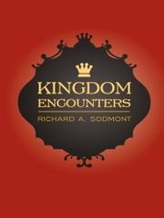 Kingdom Encounters ebook by Richard A. Sodmont