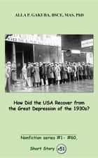How Did the USA Recover from the Great Depression of the 1930s? - SHORT STORY # 51. Nonfiction series #1 - # 60. ebook by Alla P. Gakuba