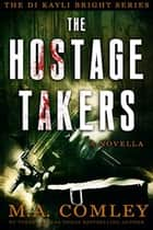 The Hostage Takers ebook by M A Comley