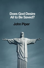 Does God Desire All to Be Saved? ebook by John Piper