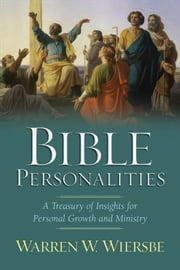 Bible Personalities - A Treasury of Insights for Personal Growth and Ministry ebook by Warren W. Wiersbe
