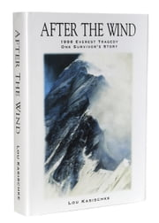 After the Wind - 1996 Everest Tragedy--One Survivor's Story ebook by Lou Kasischke