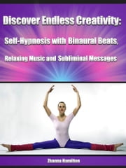 Discover Endless Creativity: Self-Hypnosis with Binaural Beats, Relaxing Music and Subliminal Messages ebook by Zhanna Hamilton