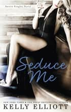 Seduce Me ebook by Kelly Elliott