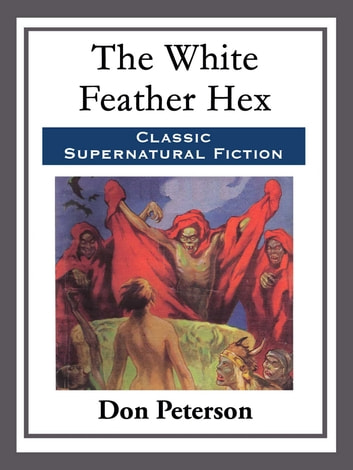 The White Feather Hex eBook by Don Peterson