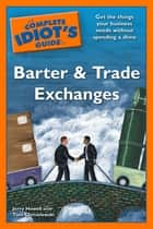 The Complete Idiot's Guide to Barter and Trade Exchanges ebook by Jerry Howell,Tom Chmielewski