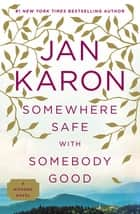 Somewhere Safe with Somebody Good - The New Mitford Novel ebook by Jan Karon